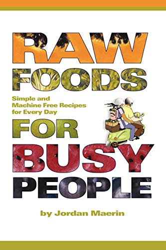 9781411618367: Raw Foods for Busy People: Simple and Machine-Free Recipes for Every Day