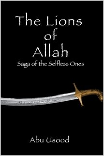 9781411618510: The Lions Of Allah ~ Saga Of The Selfless Ones