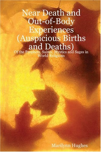 Near Death and Out-of-Body Experiences (Auspicious Births and Deaths): Of the Prophets, Saints, M...
