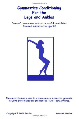 Gymnastics Conditioning for the Legs and Ankles: Goeller, Karen M