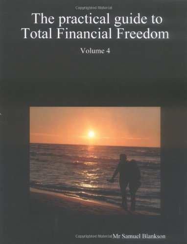 9781411620551: The practical guide to Total Financial Freedom: Volume 4