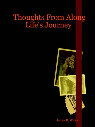 Thoughts from Along Lifes Journey: James R. Wilson