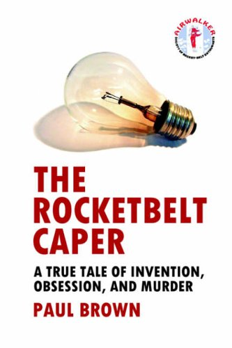 9781411629844: The Rocketbelt Caper - A True Tale of Invention, Obsession, and Murder