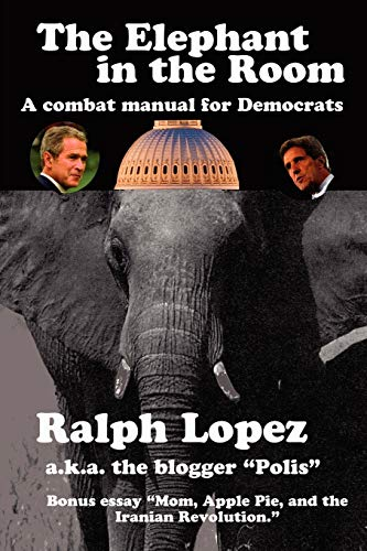 9781411632813: The Elephant in the Room; A Combat Manual for Democrats
