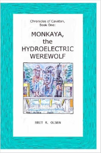 9781411634329: Monkaya, the Hydroelectric Werewolf [COLOR]