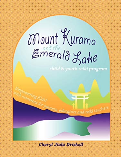 Child and Youth Reiki Program: Mount Kurama and the Emerald Lake: Cheryl Driskell