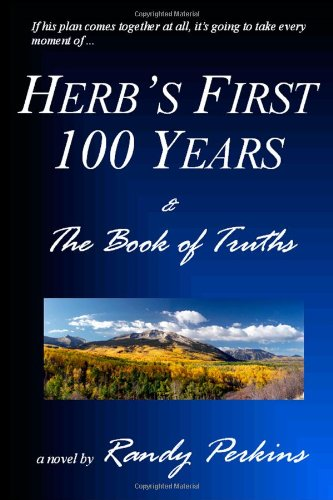 Herb's First 100 Years & The Book of Truths: Randy Perkins