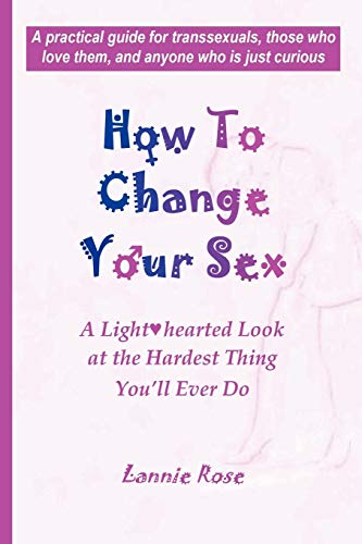 9781411639560: How to Change Your Sex: A Lighthearted Look at the Hardest Thing You'll Ever Do