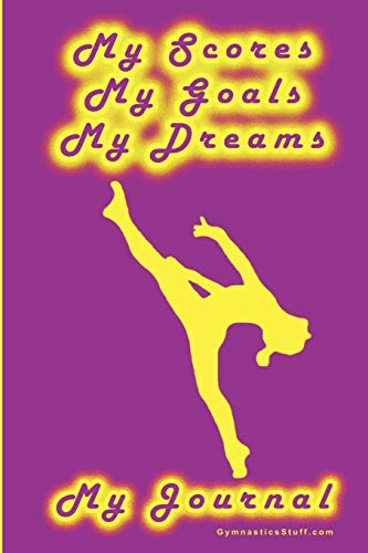Gymnastics Journal. My Scores, My Goals, and My Dreams: Goeller, Karen M