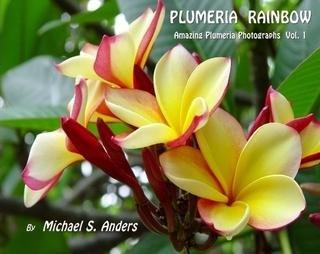 9781411645844: Plumeria Rainbow: Amazing Plumeria Photographs Vol. 1