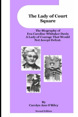 The Lady Of Court Square The Biography Of Eva Caroline Whitaker Davis A Lady Of Courage That Would ...