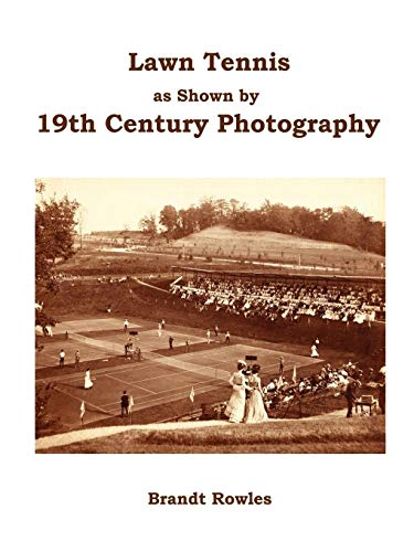 9781411649644: Lawn Tennis as shown by 19th Century Photography