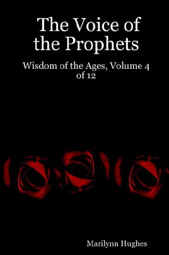 The Voice of the Prophets: Wisdom of the Ages, Volume 4 of 12