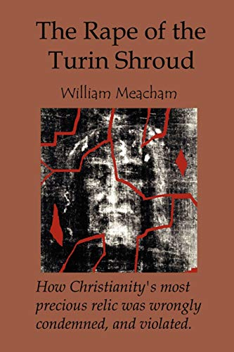 The Rape of the Turin Shroud: William Meacham