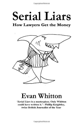 Serial Liars: How Lawyers Get the Money and Get the Criminals Off (1411658752) by Evan Whitton