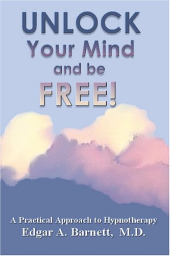 UNLOCK Your Mind and be FREE!: Barnett, Edgar A.