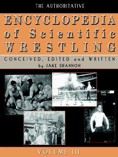 9781411663862: The Authoritative Encyclopedia of Scientific Wrestling, Volume 3