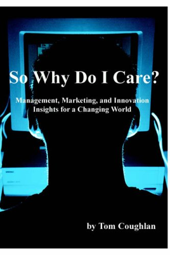 9781411667877: So Why Do I Care? Management, Marketing, and Innovation Insights for a Changing World