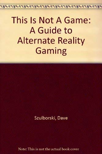 9781411668683: This Is Not A Game: A Guide to Alternate Reality Gaming