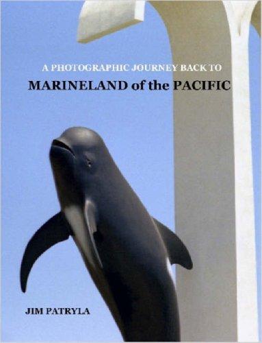 A Photographic Journey Back to Marineland of: Jim Patryla