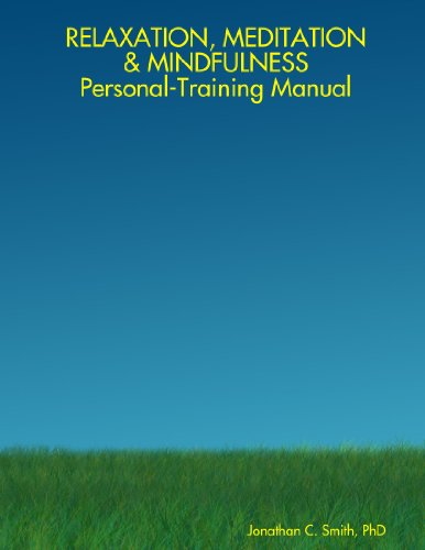 RELAXATION, MEDITATION & MINDFULNESS Personal-Training Manual (Paperback): C. Jonathan PhD Smith