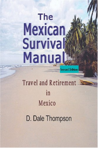 The Mexican Survival Manual: Thompson, D. Dale