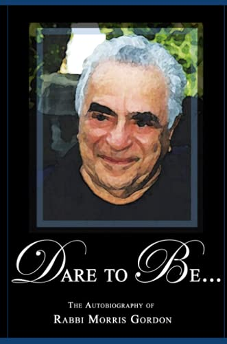 9781411676657: DARE TO BE... The Autobiography of Rabbi Morris Gordon