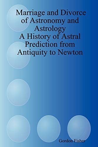 9781411683266: Marriage and Divorce of Astronomy and Astrology: A History of Astral Prediction from Antiquity to Newton