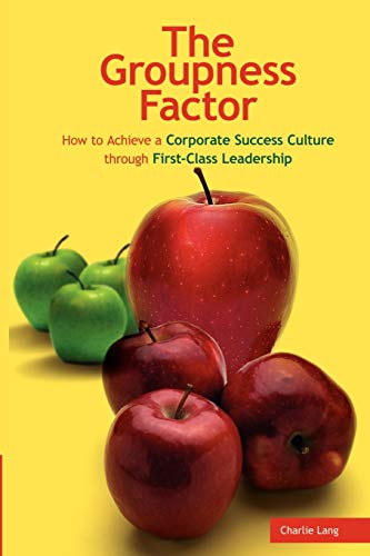 9781411683716: The Groupness Factor - How to Achieve a Corporate Success Culture Through First-Class Leadership