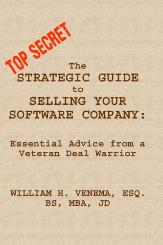 The Strategic Guide to Selling Your Software Company: Essential Advice from a Veteran Deal Warrior:...