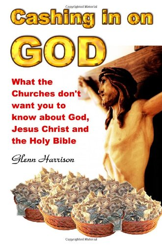 9781411686694: Cashing in on God... What the churches don't want you to know about God, Jesus Christ and the Holy Bible.