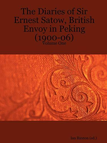 9781411688049: The Diaries of Sir Ernest Satow, British Envoy in Peking (1900-06), Vol. 1
