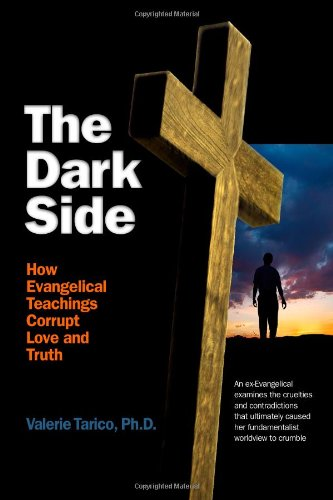 9781411691254: The Dark Side: How Evangelical Teachings Corrupt Love and Truth