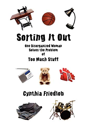 9781411693111: Sorting It Out: One Disorganized Woman Solves the Problem of Too Much Stuff