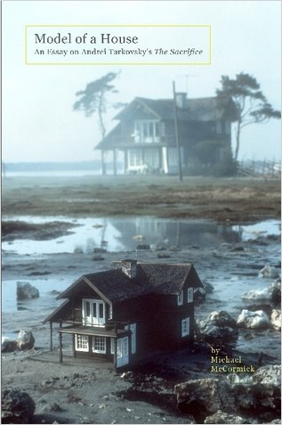 Model of a House: An Essay on Andrei Tarkovsky's The Sacrifice (1411693477) by McCormick, Michael