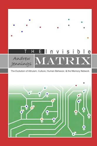 9781411693777: The Invisible Matrix: The Evolution of Altruism, Culture, Human Behavior, & the Memory Network