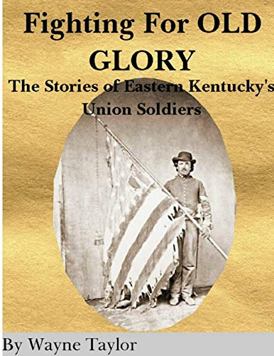 9781411694316: FIGHTING FOR OLD GLORY Eastern Kentucky's Union Soldiers