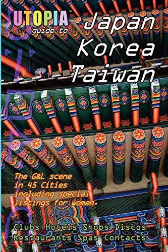 9781411698116: Utopia Guide to Japan, South Korea & Taiwan : the Gay and Lesbian Scene in 45 Cities Including Tokyo, Osaka, Kyoto, Seoul, Pusan and Taipei
