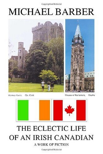 The Eclectic Life of an Irish Canadian (1412000092) by Michael Barber