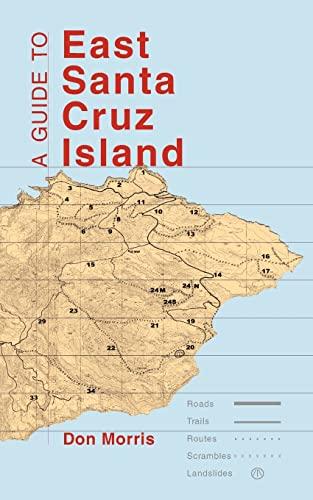 A Guide to East Santa Cruz Island Road, Trails, Routes, Scrambles, Landslides: Don Morris