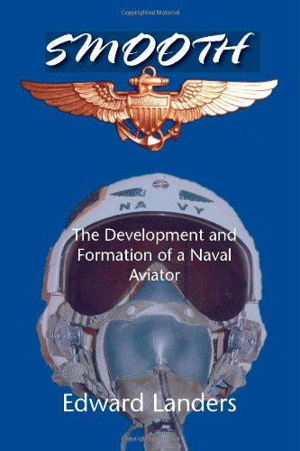 SMOOTH: THE DEVELOPMENT AND FORMATION OF A NAVAL AVIATOR: Landers, Edward