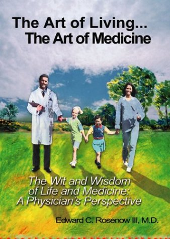 The Art of Living: .The Art of Medicine the Wit and Wisdom of Life and Medicine : A Physician's P...