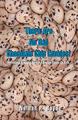 9781412004008: There Are No Bad Chocolate Chip Cookies!: Motivational Strategies Toward a Sensible Fitness Lifestyle