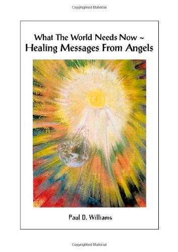 9781412004152: What the World Needs Now- Healing Messages from Angels