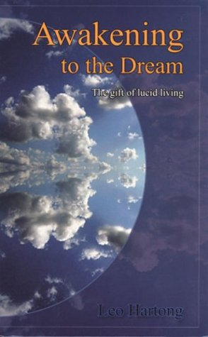 Awakening to the Dream: The gift of lucid living: Leo Hartong