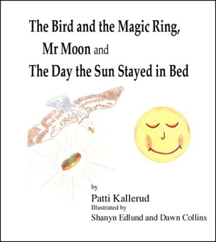 The Bird and the Magic Ring, Mr. Moon and the Day the Sun Stayed in Bed: Patti Kallerud