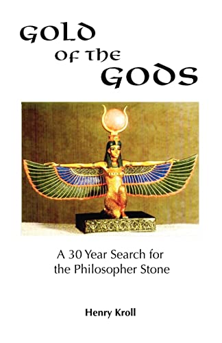 Gold of the Gods: A 30 Year Search for the Philosopher Stone: Henry Kroll