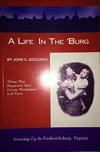 9781412006996: A Life in the 'Burg: Things That Happened After George Washington Left Town, Growing Up in Fredericksburg, VA