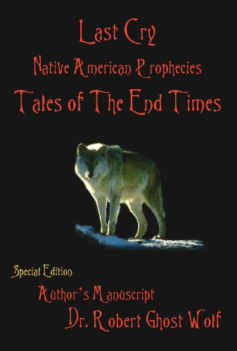 Last Cry: Native American Prophecies & Tales: Robert Ghost Wolf