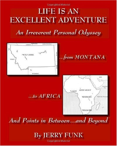 Life Is an Excellent Adventure: An Irreverent Personal Odyssey: Jerry Funk